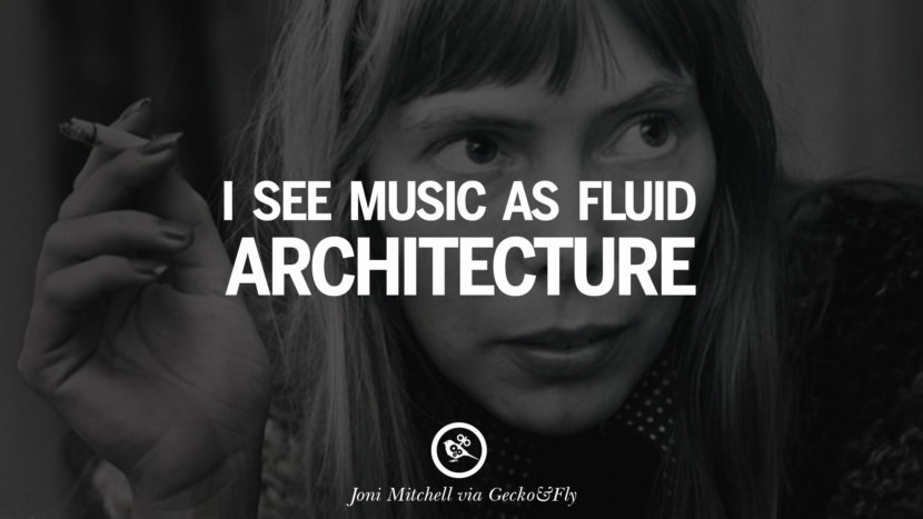 I see music as fluid architecture. joni mitchell lyrics quotes blue both sides now river songs