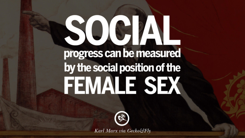 Social progress can be measured by the social position of the female sex. Karl Marx Quotes On Communism Manifesto And Theories