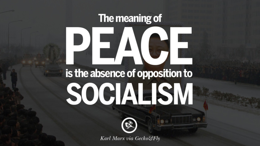The meaning of peace is the absence of opposition to socialism. Karl Marx Quotes On Communism Manifesto And Theories