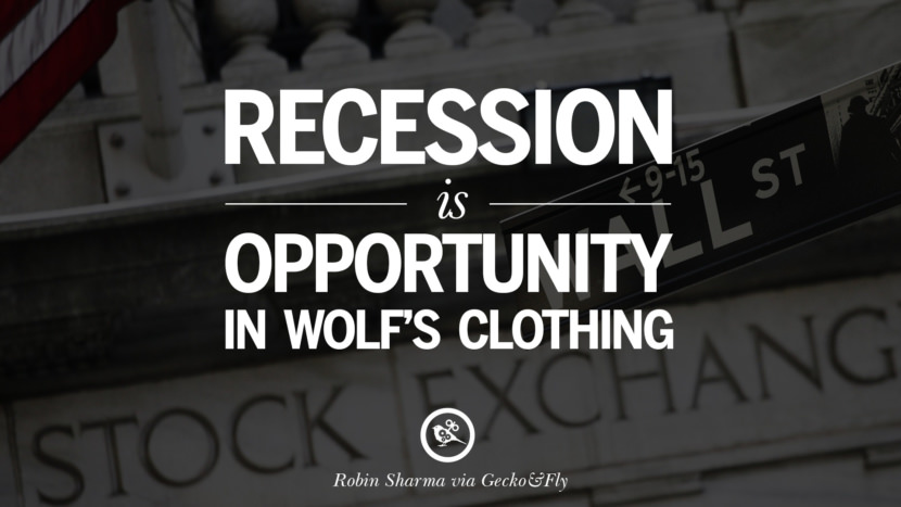 Recession is opportunity in wolf's clothing. - Robin Sharma