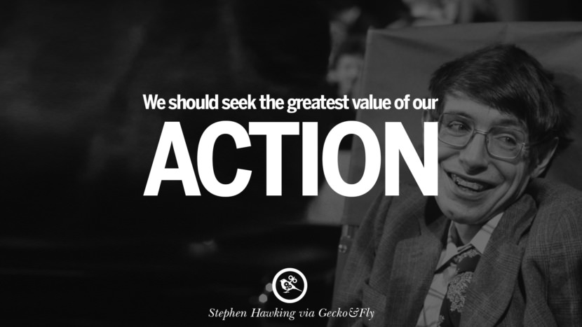 We should seek the greatest value of our action. - Stephen Hawking Quotes By Stephen Hawking On The Theory Of Everything From God To Universe Movie instagram pinterest twitter facebook linkedin