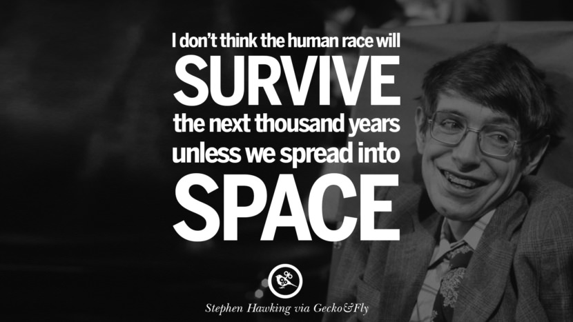 I don't think the human race will survive the next thousand years unless we spread into space. - Stephen Hawking Quotes By Stephen Hawking On The Theory Of Everything From God To Universe Movie instagram pinterest twitter facebook linkedin