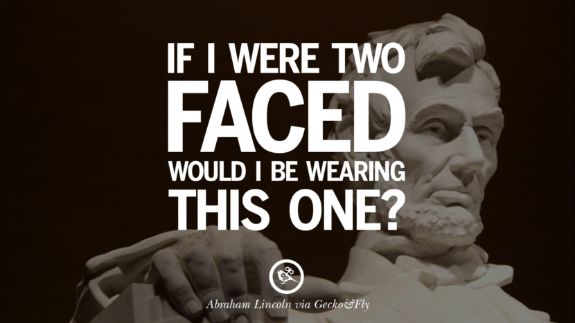 If I were two faces, would I be wearing this one? - Abraham Lincoln Greatest Abraham Lincoln Quotes on Civil War, Liberties, Slavery and Freedom