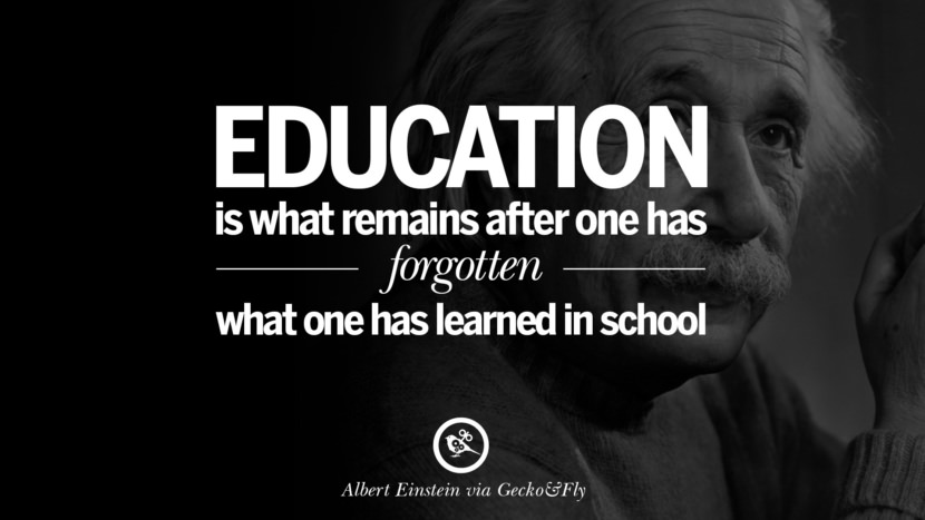 Education is what remains after one has forgotten what one has learned in school. Beautiful Albert Einstein Quotes on God, Life, Knowledge and Imagination