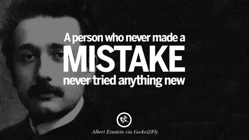 A person who never made a mistake never tried anything new. Beautiful Albert Einstein Quotes on God, Life, Knowledge and Imagination