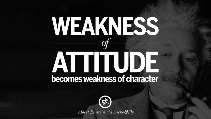 Weakness of attitude becomes weakness of character. Beautiful Albert Einstein Quotes on God, Life, Knowledge and Imagination