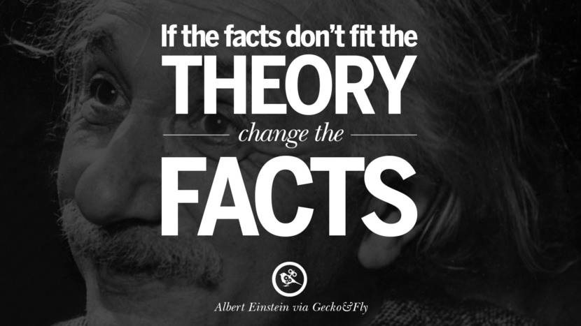 If the facts don't fit the theory, change the facts. Beautiful Albert Einstein Quotes on God, Life, Knowledge and Imagination