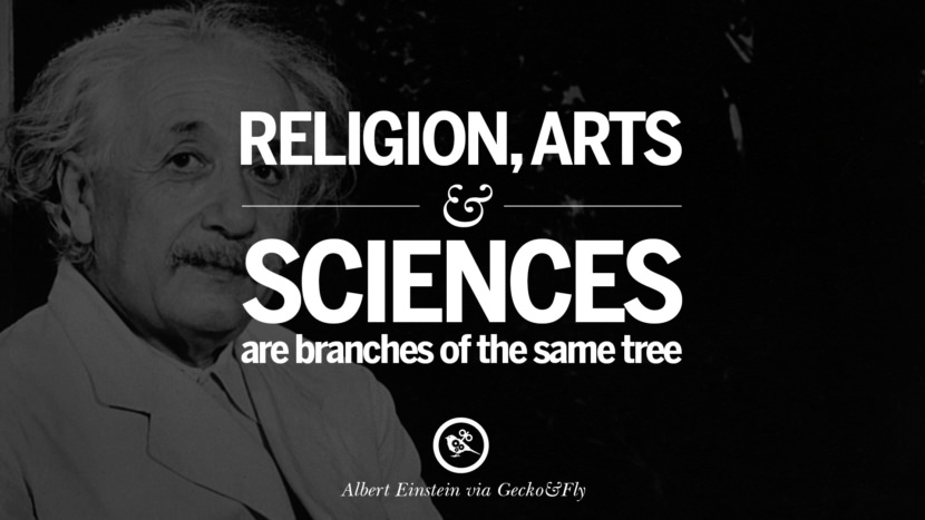 Religion, Arts and Science are branches of the same tree. Beautiful Albert Einstein Quotes on God, Life, Knowledge and Imagination