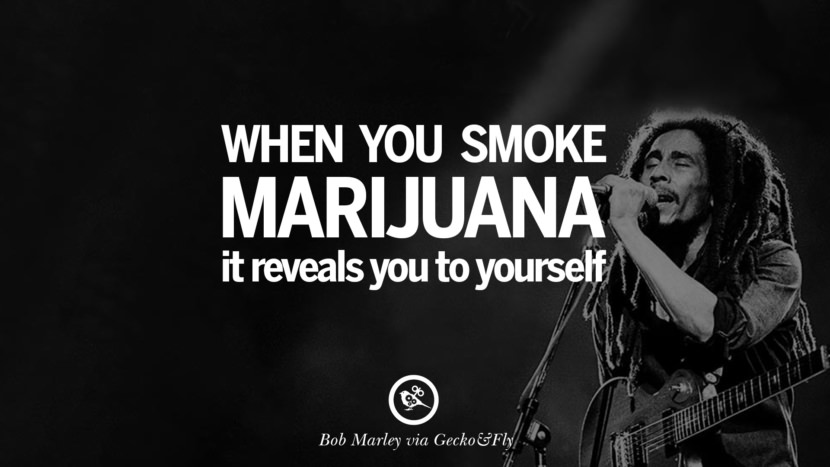 When you smoke marijuana, it reveals you to yourself. Bob Marley Quotes And Frases
