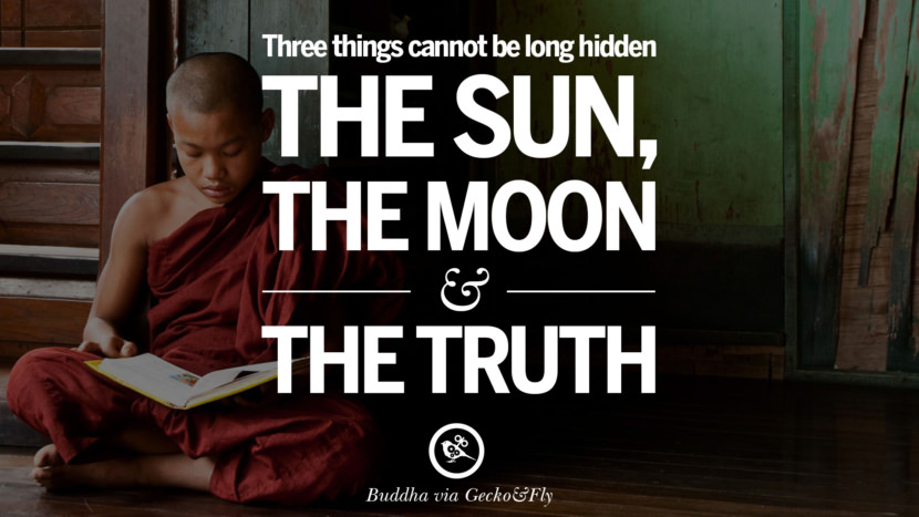 Three things cannot be long hidden - The Sun, The Moon and The Truth. Beautiful Zen and Tibetan Buddhism Quotes on Enlightenment