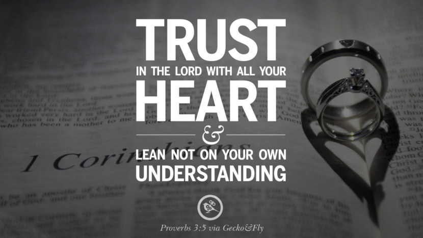 Trust in the Lord with all your heart and lean not on your own understanding. - Proverbs 3:5 Beautiful Holy Bible Verses by John, Jeremiah, Genesis, Matthew, Philippians and Proverbs
