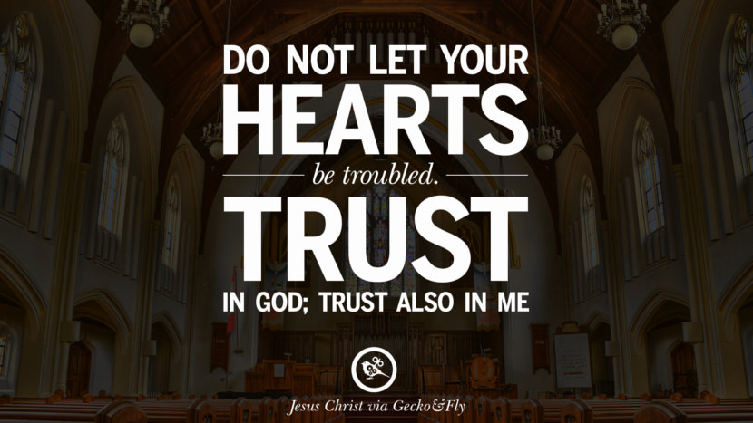 Do not let your hearts be troubled, Trust in God; trust also in me. Holy Bible Quotes By Jesus Christ On Life, God, Haven, Sin and Faith