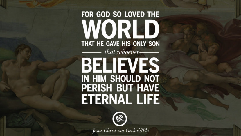 For God so loved the world that he gave his only son that whoever believes in him should not perish but have eternal life. Holy Bible Quotes By Jesus Christ On Life, God, Haven, Sin and Faith