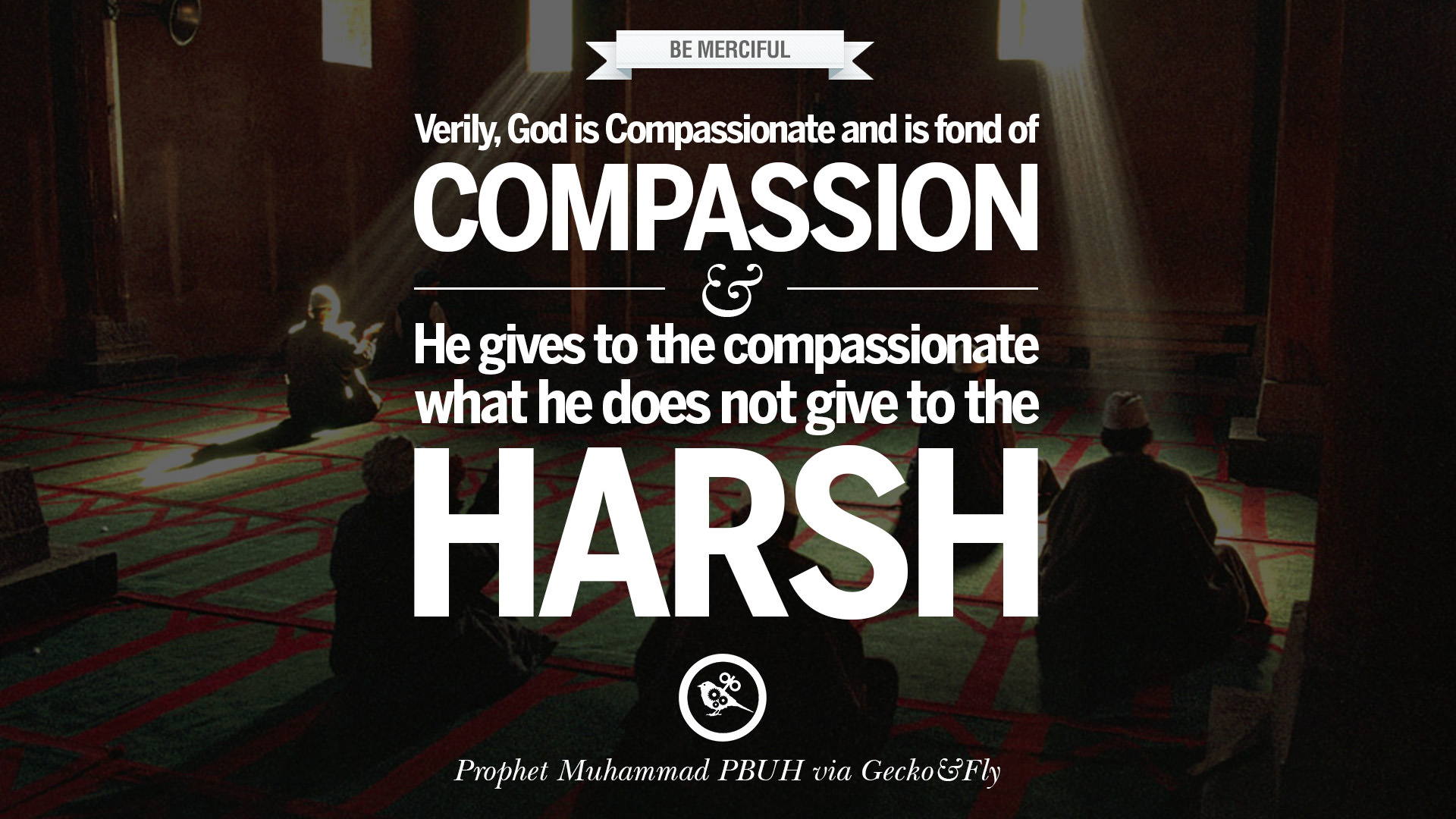 Verily god is compassionate and is fond of compassion and he gives to the compassionate what he does not give to the harsh