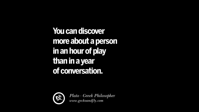 You can discover more about a person in an hour of play than in a year of conversation. Famous Philosophy Quotes by Plato on Love, Politics, Knowledge and Power