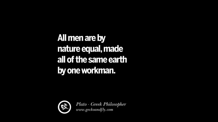 All men are by nature equal, made all of the same earth by one workman. Quote by Plato