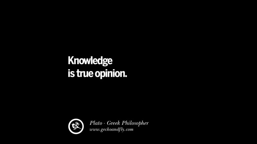 Knowledge is true opinion. Famous Philosophy Quotes by Plato on Love, Politics, Knowledge and Power