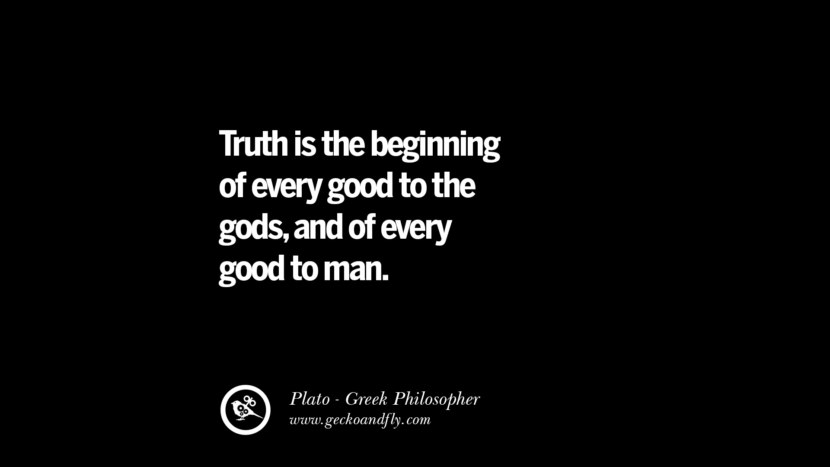 Truth is the beginning of every good to the gods, and of every good to man. Quote by Plato