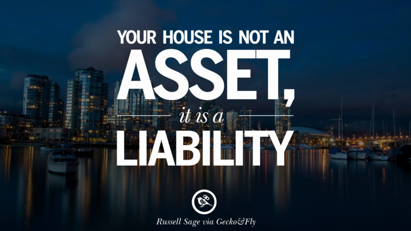 Your house is not an asset, it is a liability. - Robert Kiyosaki Quotes on Real Estate Investing and Property Investment