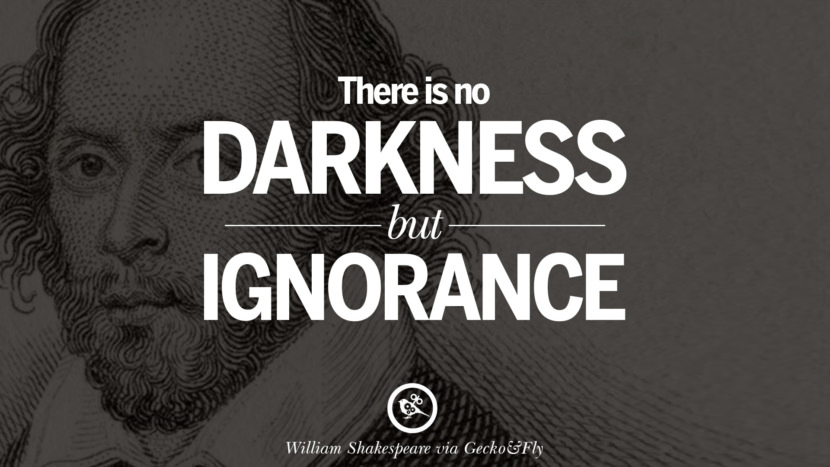 There is no darkness but ignorance. William Shakespeare Quotes About Love, Life, Friendship and Death