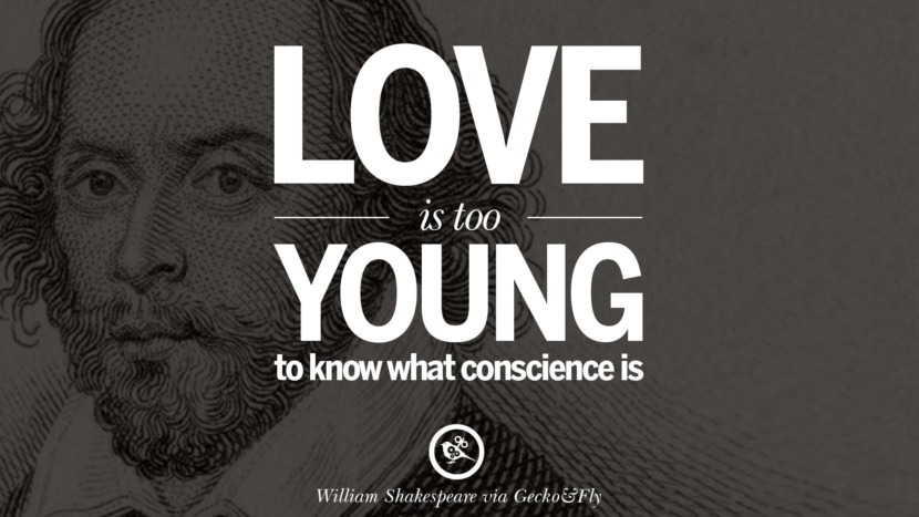 Love is too young to know what conscience is. William Shakespeare Quotes About Love, Life, Friendship and Death