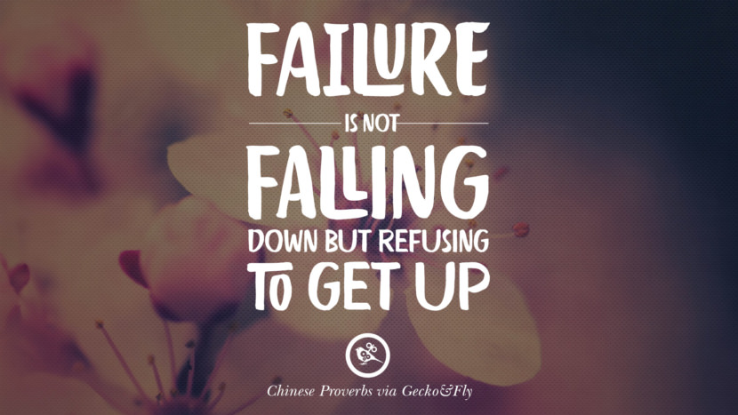 Failure is not falling down but refusing to get up. Ancient Chinese Proverbs and Quotes on Love, Life, Wisdom, Knowledge and Success
