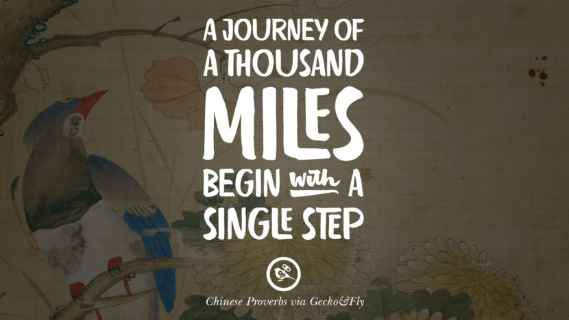 A journey of a thousand miles begin with a single step. Ancient Chinese Proverbs and Quotes on Love, Life, Wisdom, Knowledge and Success