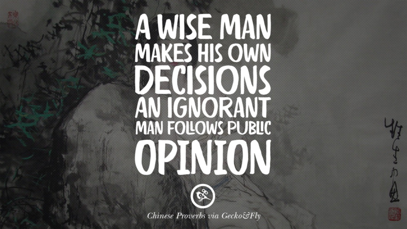 A wise man makes his own decisions. An ignorant man follows public opinion. Ancient Chinese Proverbs and Quotes on Love, Life, Wisdom, Knowledge and Success