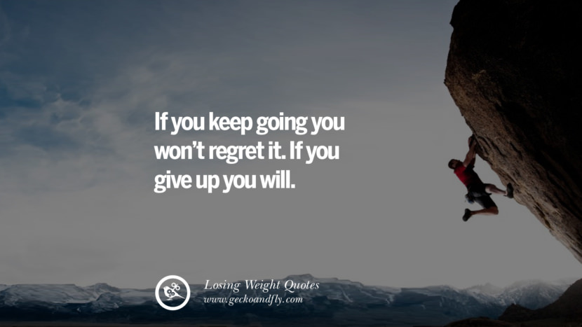 If you keep going you won't regret it. If you give up you will. losing weight diet tips fast hcg diet paleo diet cleanse gluten instagram pinterest facebook twitter quotes Motivational Quotes on Losing Weight, Diet and Never Giving Up
