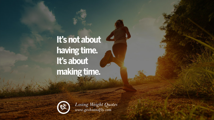 It's not about having time. It's about making time. losing weight diet tips fast hcg diet paleo diet cleanse gluten instagram pinterest facebook twitter quotes Motivational Quotes on Losing Weight, Diet and Never Giving Up