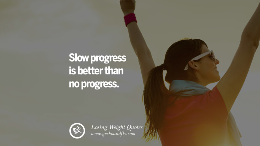 Slow progress is better than no progress. losing weight diet tips fast hcg diet paleo diet cleanse gluten instagram pinterest facebook twitter quotes Motivational Quotes on Losing Weight, Diet and Never Giving Up