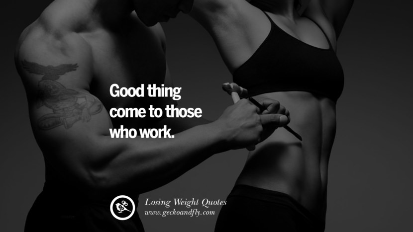 Good things come to those who work. losing weight diet tips fast hcg diet paleo diet cleanse gluten instagram pinterest facebook twitter quotes Motivational Quotes on Losing Weight, Diet and Never Giving Up