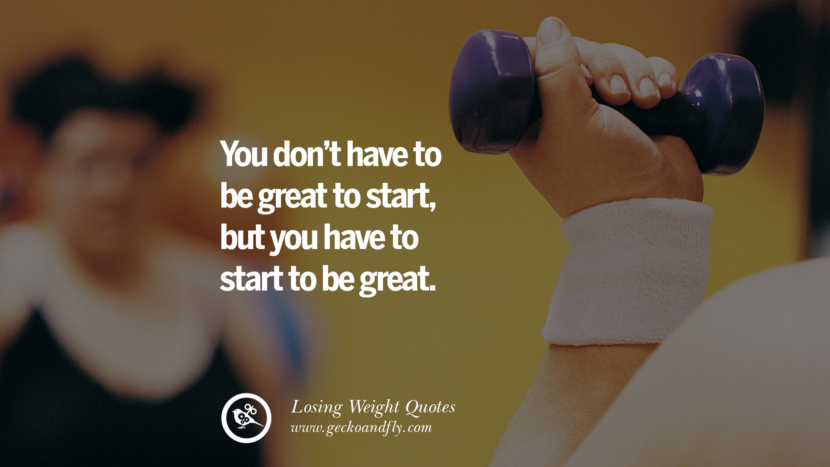 You don't have to be great to start, but you have to start to be great. losing weight diet tips fast hcg diet paleo diet cleanse gluten instagram pinterest facebook twitter quotes Motivational Quotes on Losing Weight, Diet and Never Giving Up