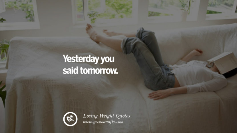 Yesterday you said tomorrow. losing weight diet tips fast hcg diet paleo diet cleanse gluten instagram pinterest facebook twitter quotes Motivational Quotes on Losing Weight, Diet and Never Giving Up