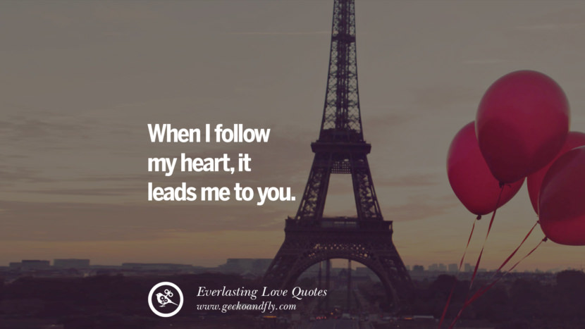 When I follow my heart, it leads to you.