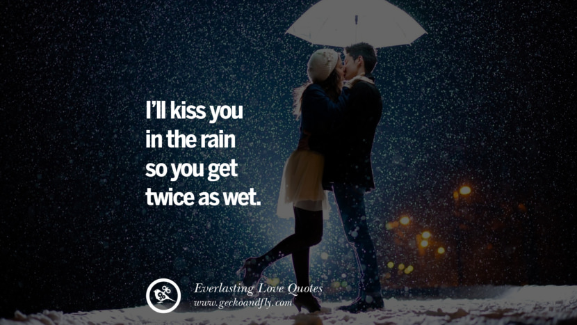 I'll kiss you in the rain so you get twice as wet. tumblr instagram facebook Romantic Love Quotes For Him and Her I love you life