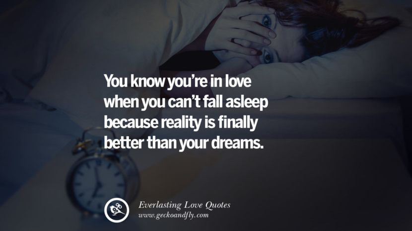 You know you're in love when you can't fall asleep because reality is finally better than your dreams. tumblr instagram facebook Romantic Love Quotes For Him and Her I love you life