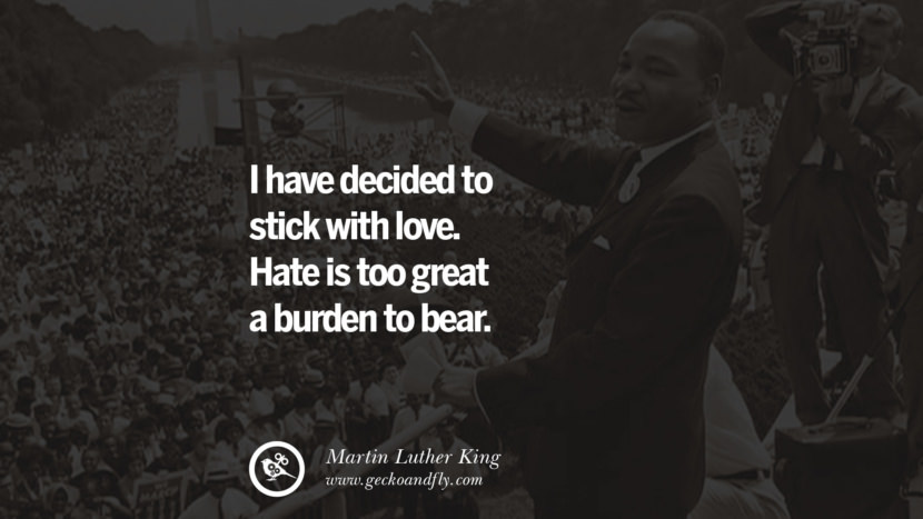 I have decided to stick with love. Hate is too great a burden to bear. Powerful Martin Luther King Jr Quotes on Equality Rights, Black Lives Matter instagram pinterest facebook twitter