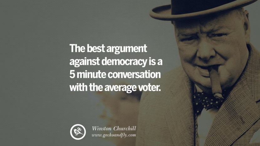The best argument against democracy is a 5 minute conversation with the average voter. Sir Winston Leonard Spencer Churchill Quotes and Speeches on Success, Courage, and Political Strategy instagram pinterest facebook twitter ww2 frases facts movie bbc