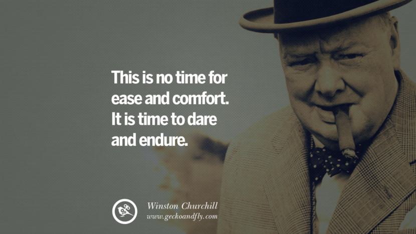 This is no time for ease and comfort. It is time to dare and endure. Sir Winston Leonard Spencer Churchill Quotes and Speeches on Success, Courage, and Political Strategy instagram pinterest facebook twitter ww2 frases facts movie bbc