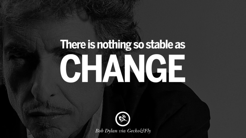 There is nothing so stable as change. best tumblr quotes instagram pinterest Bob Dylan Quotes on Freedom, Love via His Lyrics and Songs