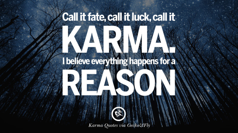 Call it fate, call it luck, call it karma. I believe everything happens for a reason. Good Karma Quotes on Relationship, Revenge and Life best tumblr quotes instagram pinterest Inspiring