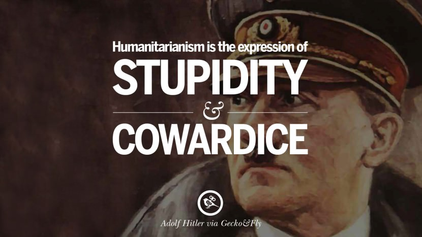 Humanitarianism is the expression of stupidity and cowardice. best tumblr instagram pinterest inspiring mein kampf politics nationalism patriotism war Adolf Hitler