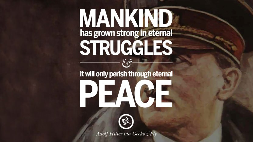 Mankind has grown strong in eternal struggles and it will only perish through eternal peace. Adolf Hitler best tumblr instagram pinterest inspiring mein kampf politics nationalism patriotism war