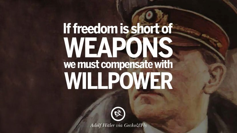 If freedom is short of weapons, we must compensate with willpower. Adolf Hitler best tumblr instagram pinterest inspiring mein kampf politics nationalism patriotism war