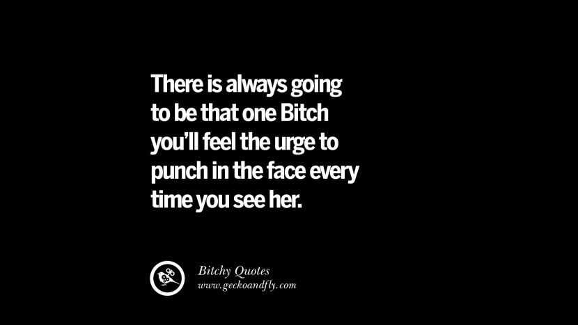 There is always going to be that one Bitch you'll feel the urge to punch in the face every time you see her. best tumblr instagram pinterest inspiring meme face