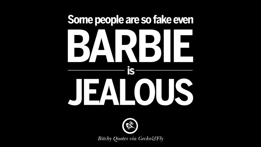 Bitch you're so fake you make barbie look real. best tumblr instagram pinterest inspiring meme face