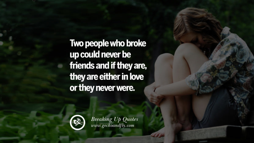 Two people who broke up could never be friends and if they are, they are either in love or they never were. best facebook tumblr instagram pinterest inspiring Quotes On Getting Over A Break Up After A Bad Relationship