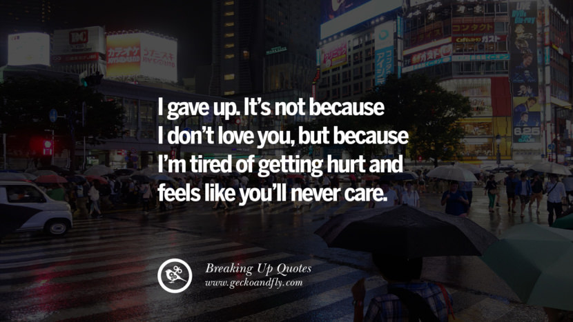I gave up. It's not because I'm tired of getting hurt and feels like you'll never care. best facebook tumblr instagram pinterest inspiring Quotes On Getting Over A Break Up After A Bad Relationship