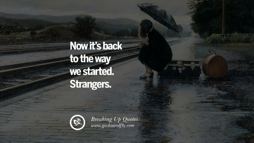 Now it's back to the way we started. Strangers. best facebook tumblr instagram pinterest inspiring Quotes On Getting Over A Break Up After A Bad Relationship